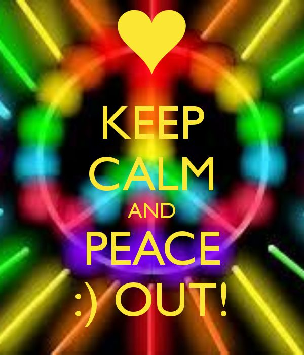 ✌KEEP CALM AND PEACE :) OUT!