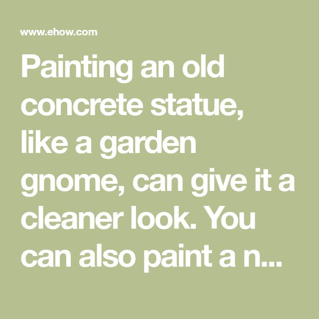 Painting an old concrete statue, like a garden gnome, can give it a cleaner look. You can also paint a new statue to match the décor of your patio or garden—just make sure it has...