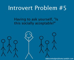 Introvert Problem #5...hahaha all the time!