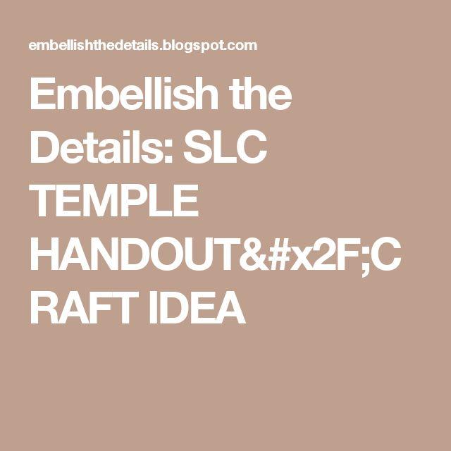 Embellish the Details: SLC TEMPLE HANDOUT/CRAFT IDEA