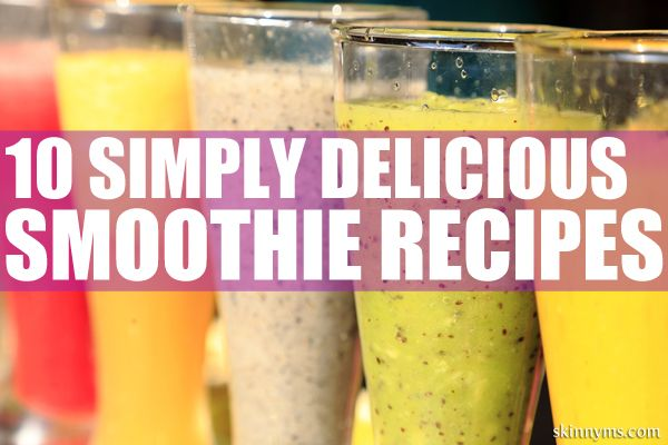 Cheers!  10 Simply Delicious Smoothie Recipes from Skinny Ms. :-)  #drink #recipes #superfoods