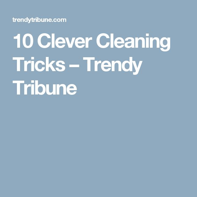 10 Clever Cleaning Tricks – Trendy Tribune