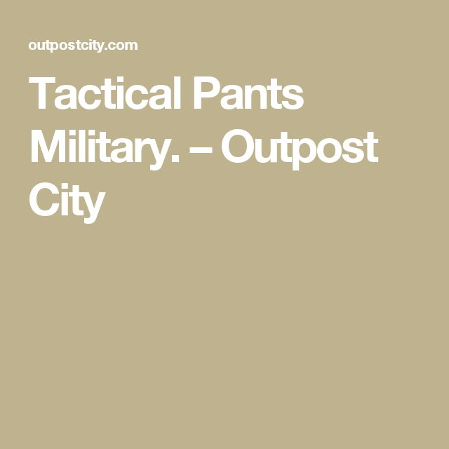 Tactical Pants Military. – Outpost City