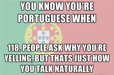 haha Apparently I must be portuguese then!
