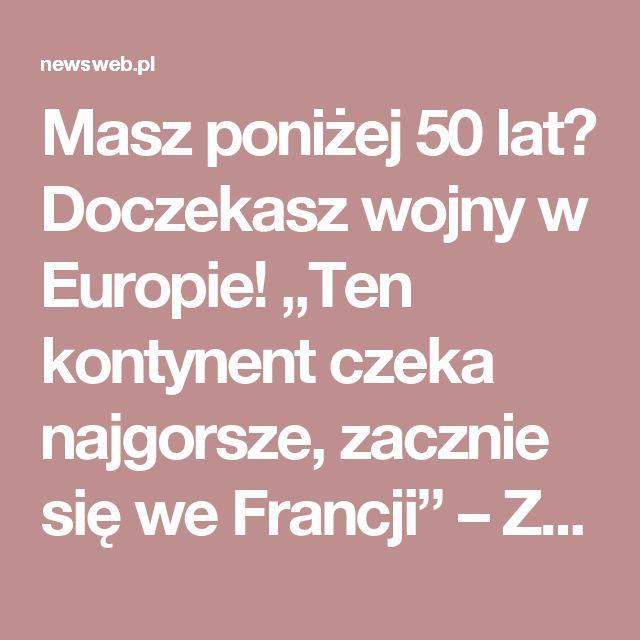 """Masz poniżej 50 lat? Doczekasz wojny w Europie! """"Ten kontynent czeka najgorsze, zacznie się we Francji"""" – Zobacz WIĘCEJ > – NewsWeb.pl"""