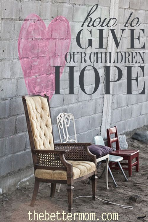 Children need hope. How do we, as parents, give it to them?