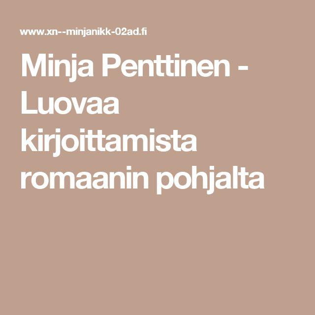 Minja Penttinen - Luovaa kirjoittamista romaanin pohjalta
