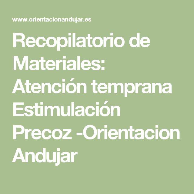 Recopilatorio de Materiales: Atención temprana Estimulación Precoz -Orientacion Andujar