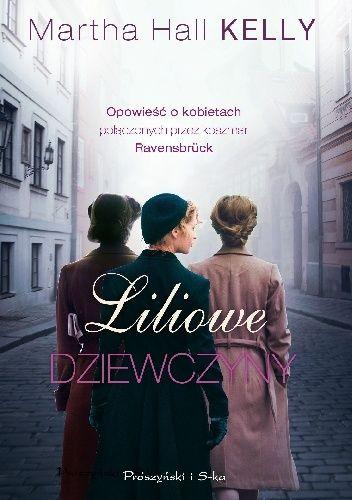 Okładka książki Liliowe dziewczyny. Opowieść o kobietach połączonych przez koszmar Ravensbrück