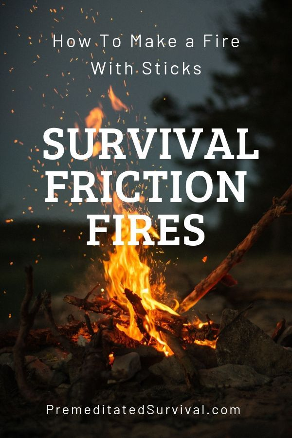 How To Make A Fire With Sticks Survival Friction Fires How To Make Fire Survival Tips Survival