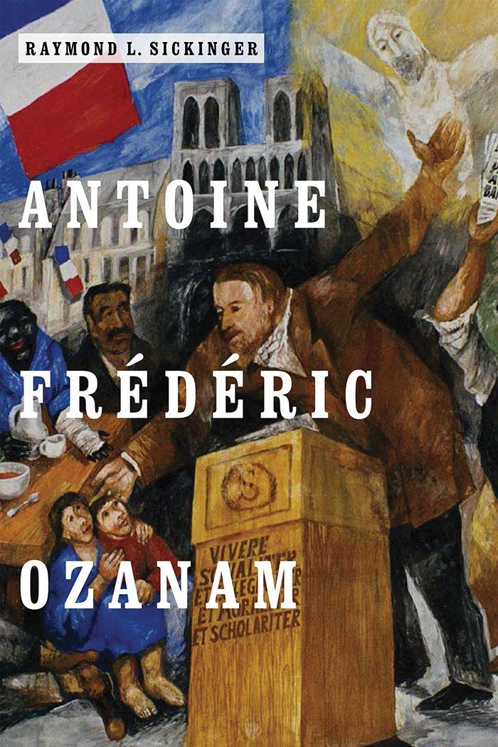 Antoine Frédéric Ozanam #Ozanam #books #read #NDPress #ndpress #biography #Sickinger