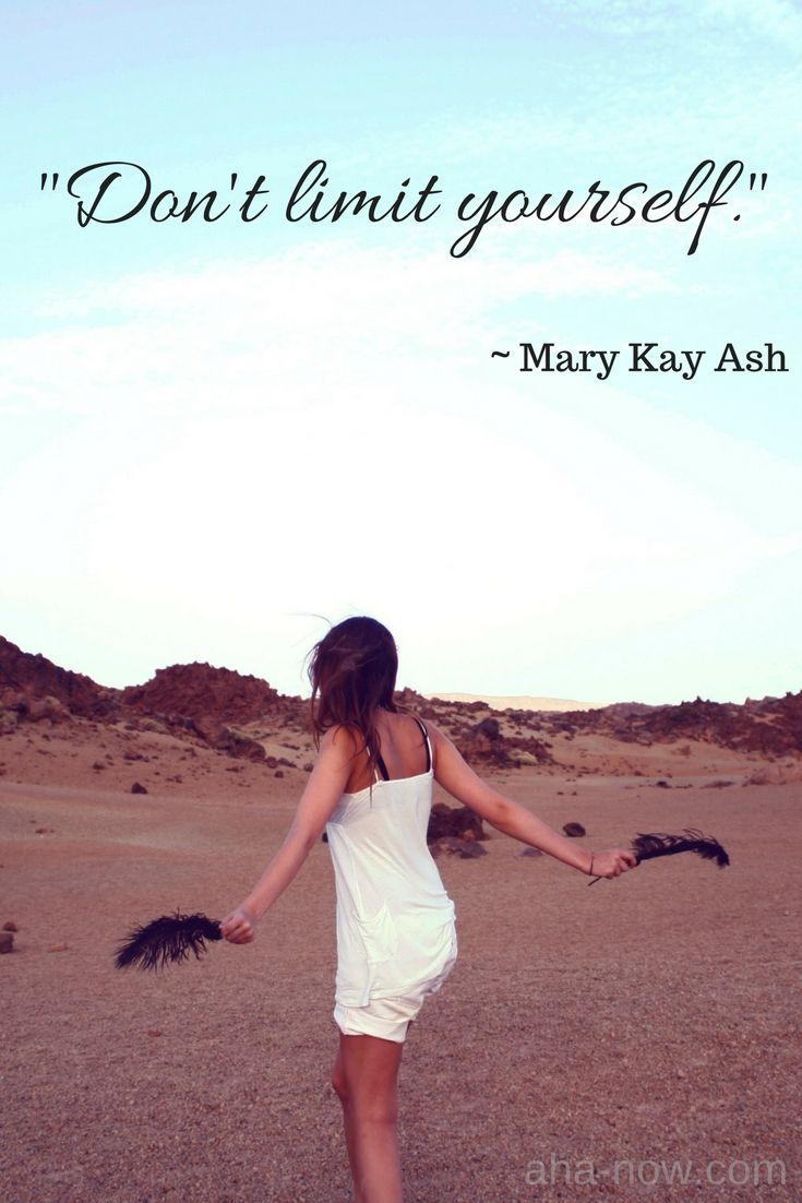 """""""Don't limit yourself."""" ~ Mary Kay Ash"""