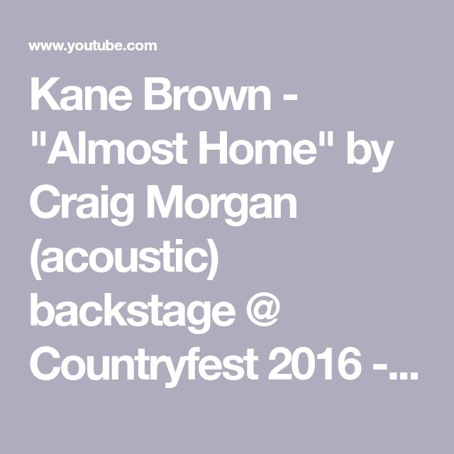 """Kane Brown - """"Almost Home"""" by Craig Morgan (acoustic) backstage @ Countryfest 2016 - YouTube"""