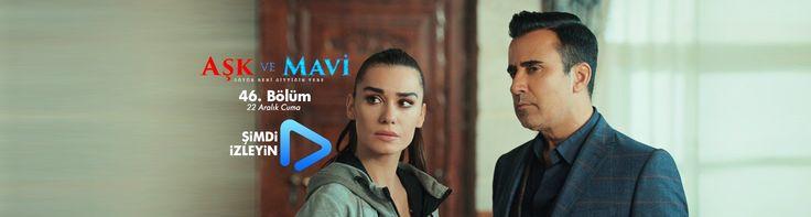 Aşk ve Mavi 46.Bölüm izle 22 Aralık 2017