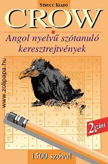 Crow 2. szint - 1500 szóval Leírás: A sorozat ezen kötete újabb 1000 szót tanít meg a leggyakrabban használt angol szavak közül az alapfokon lévőknek. Könnyed gyakorlást kínál, többször kikérdezve a fontos szavakat és az alapvető nyelvtani szabályokat. www.zolipapa.hu