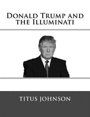 Donald Trump and the Illuminati - Donald Trump Books