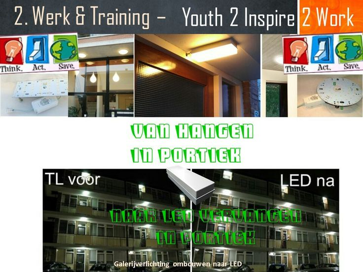 YOUTH2INSPIRE. ..in portiek hangen om led verlichting te vervangen ....