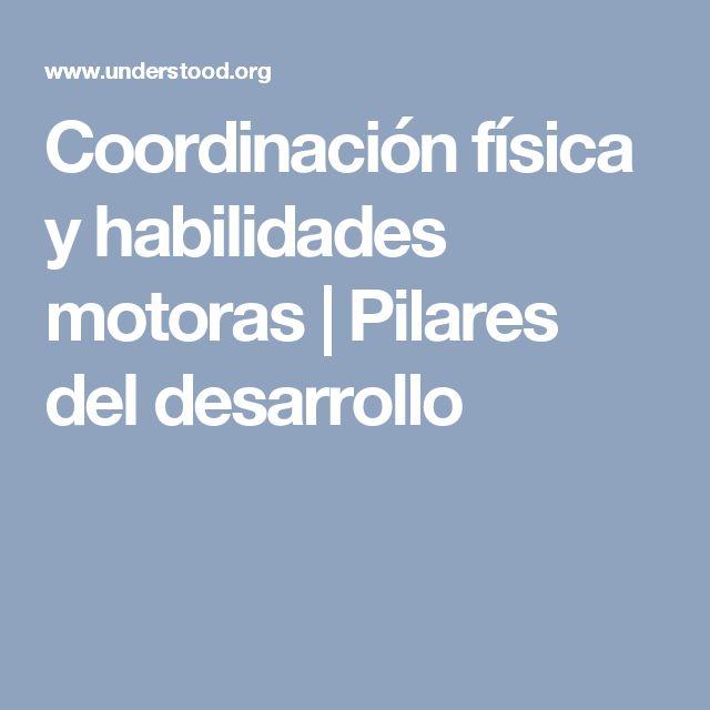 Coordinación física y habilidades motoras | Pilares del desarrollo