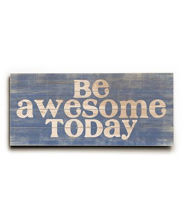 Take a look at this 'Be Awesome Today' Wall Art by ArteHouse on #zulily today!