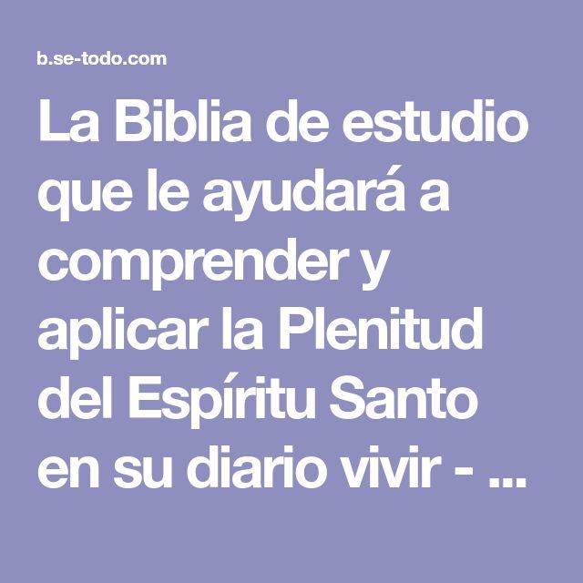 La Biblia de estudio que le ayudará a comprender y aplicar la Plenitud del Espíritu Santo en su diario vivir - página 100