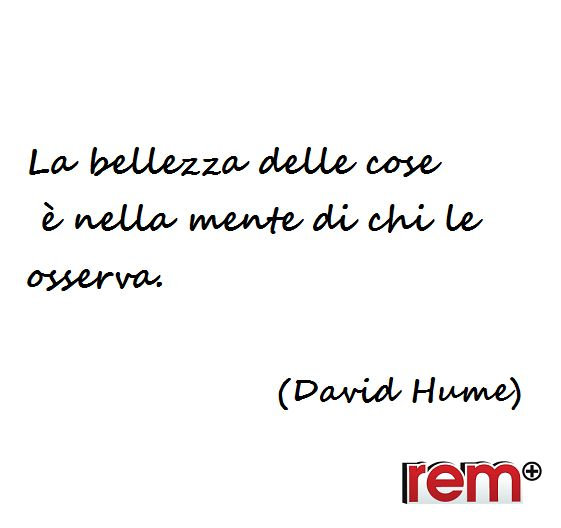 #quoteoftheday #quotes #life #Hume #beauty #bellezza  www.rem.it