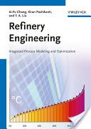Refinery Engineering : Integrated Process Modelingand Optimization / Ai-Fu Chang, Kiran Pashikanti and Y.A. Liuc