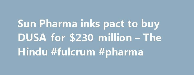 Sun Pharma inks pact to buy DUSA for $230 million – The Hindu #fulcrum #pharma http://pharma.remmont.com/sun-pharma-inks-pact-to-buy-dusa-for-230-million-the-hindu-fulcrum-pharma/  #dusa pharma # Sun Pharma inks pact to buy DUSA for $230 million Sun Pharmaceutical Industries, on Thursday, said it had inked a pact to acquire U.S.-based DUSA Pharmaceuticals for around $230 million (about Rs.1,250 crore). Sun Pharma and DUSA Pharmaceuticals have entered into a definitive agreement under which…
