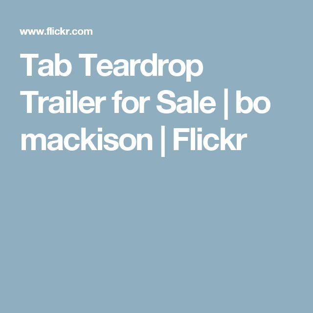 Tab Teardrop Trailer for Sale | bo mackison | Flickr