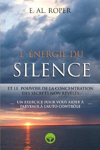 L'Énergie du silence et le pouvoir de la concentracion des secrets non révélés (French Edition) by E. AL. Roper. $5.15. 106 pages. Publisher: Éditions Murano (March 30, 2010). Author: E. AL. Roper