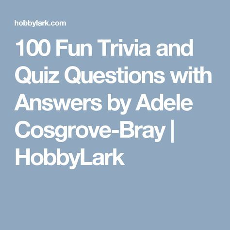 100 Fun Trivia and Quiz Questions with Answers by Adele Cosgrove-Bray   HobbyLark