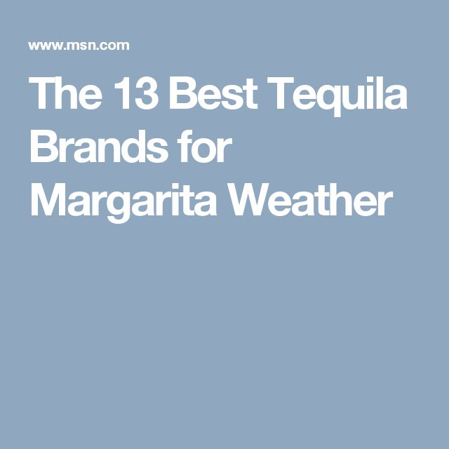The 13 Best Tequila Brands for Margarita Weather