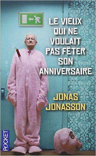 Amazon.fr - Le vieux qui ne voulait pas fêter son anniversaire - Jonas JONASSON, Caroline BERG - Livres