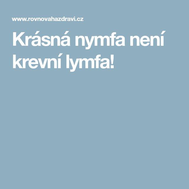 Krásná nymfa není krevní lymfa!