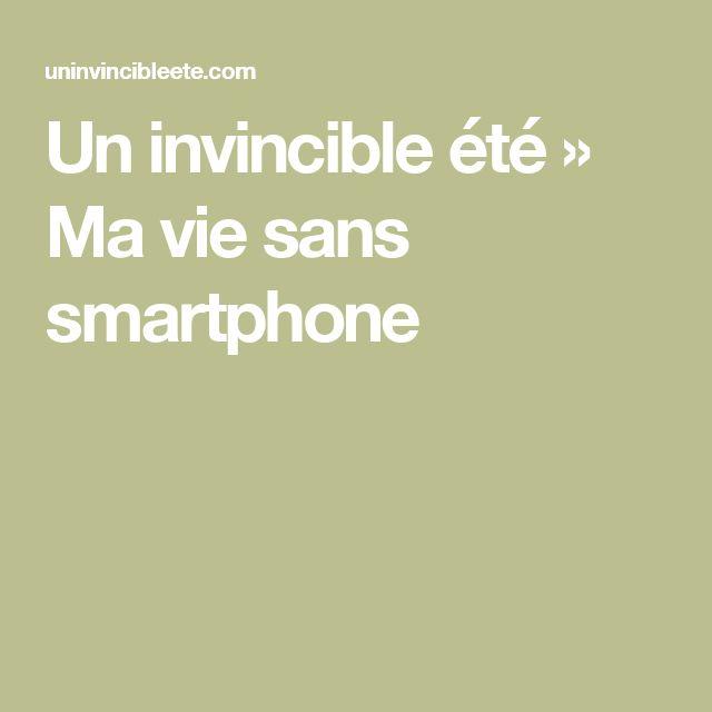Un invincible été   » Ma vie sans smartphone