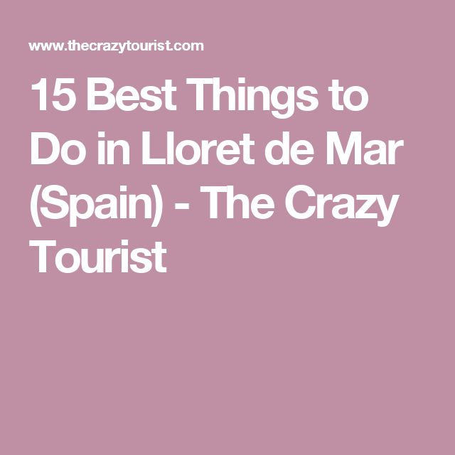 15 Best Things to Do in Lloret de Mar (Spain) - The Crazy Tourist