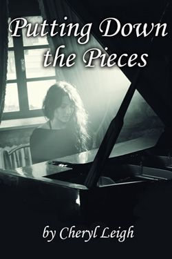 Putting Down the Pieces by Cheryl Leigh. New Adult Contemporary. After saving every possible portion of her scant income, twenty-one year old Nika Petrovskya has finally run away from home. With the help of her generous, handsome new employer, Simon Thorpe, Nika will finally have the freedom to pursue her dream of a music degree and slowly put down the horrific pieces of her past.