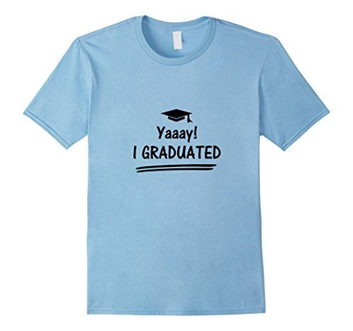 Yaaay I Graduated. ALL SIZES. DIFFERENT COLORS. FREE PRIME SHIPPING. i graduated t shirt, i graduated, graduation, graduation shirts, funny graduation shirts, graduate school t shirt, the graduate shirt, graduate student shirt, graduation t shirts, graduate shirt, college graduate shirt, graduation tee shirt, graduation shirt, graduation outfit