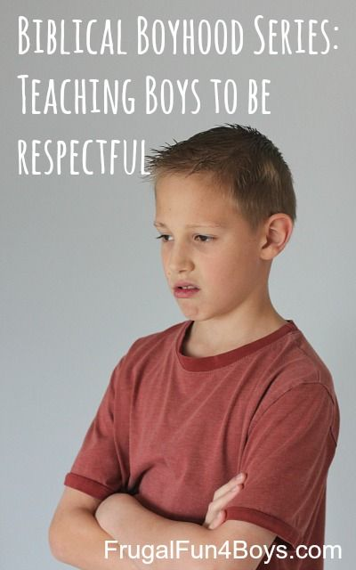 Biblical Boyhood: Teaching Boys to Be Respectful - Frugal Fun For Boys