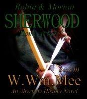 SHERWOOD III 'Home At Last', an ebook by Wayne Mee at Smashwords