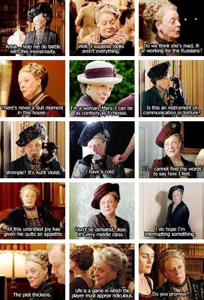 Love MAGGIE SMITH quotes. She is such a crazy old bat in Downton Abbey, but she's awesome!