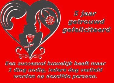 leuke 5 jaar getrouwd felicitatie plaatjes: een succesvol huwelijk heeft maar 1 ding nodig, iedere dag verliefd worden op dezelfde persoon. leukeplaatjesz.nl