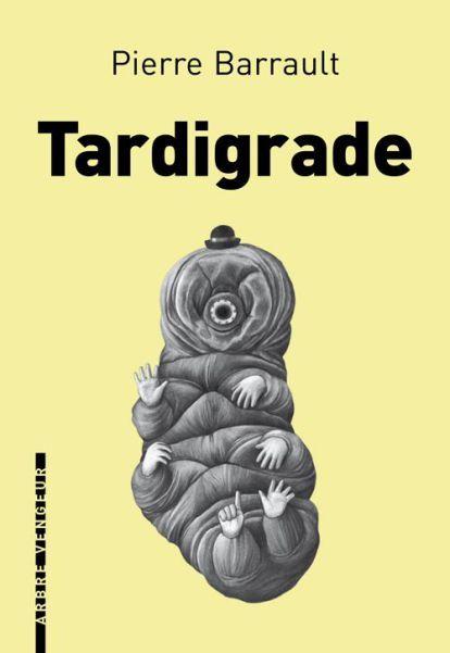 Pierre Barrault — Tartigrade, éd. L'arbre vengeur ; avril 2016 (127 pages) Pierre Barrault est libraire à Paris. Certes, cette allitération est diablement réductrice et j'en conviens. …