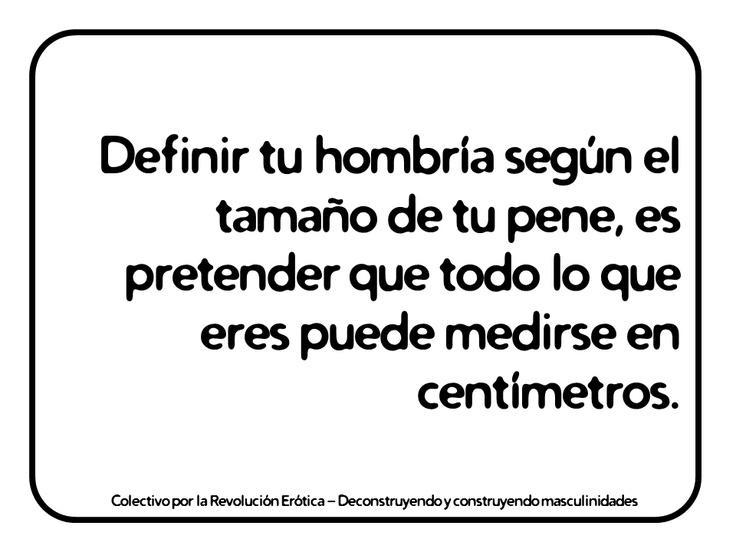 """""""Definir tu hombría según el tamaño de tu pene, es pretender que todo lo que eres puede medirse en centímetros."""" @eldivanrojo #RevolucionErotica #Masculinidades"""