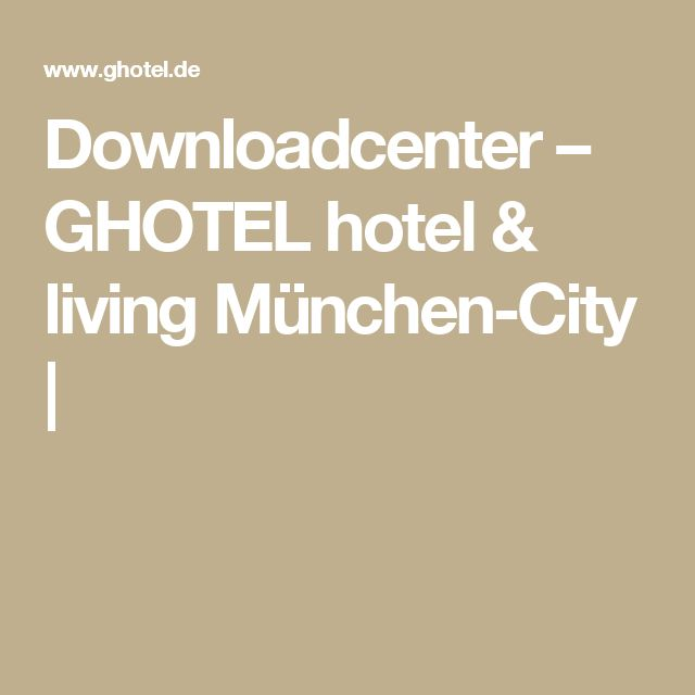 Downloadcenter – GHOTEL hotel & living München-City |