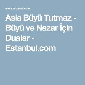 Asla Büyü Tutmaz - Büyü ve Nazar İçin Dualar - Estanbul.com