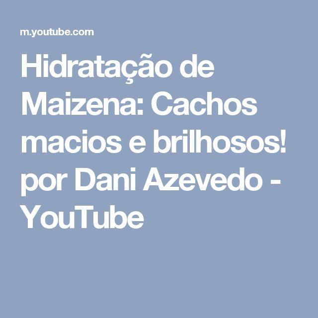 Hidratação de Maizena: Cachos macios e brilhosos! por Dani Azevedo - YouTube