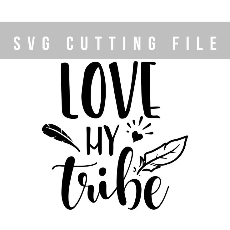 Love My Tribe Svg Feather Svg File Tribal Cut Svg Family