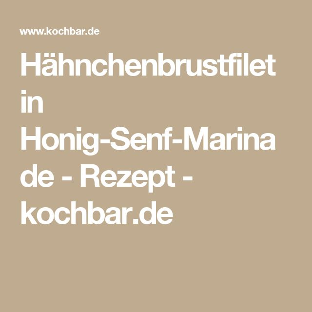 Hähnchenbrustfilet in Honig-Senf-Marinade - Rezept - kochbar.de