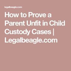 How to Prove a Parent Unfit in Child Custody Cases | Legalbeagle.com