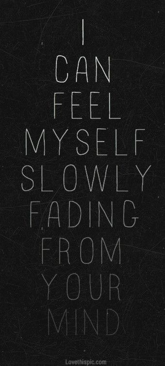 Fading From Your Mind Pictures, Photos, and Images for Facebook, Tumblr, Pinterest, and Twitter